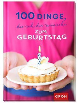 100 Dinge, die ich dir wünsche zum Geburtstag von Groh,  Joachim