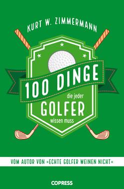 100 Dinge, die jeder Golfer wissen muss von Zimmermann,  Kurt W