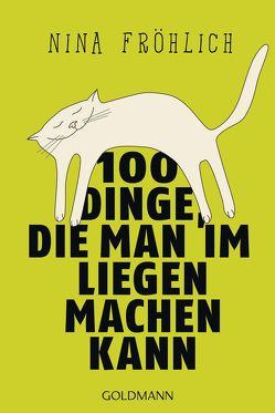 100 Dinge, die man im Liegen machen kann von Fröhlich,  Nina