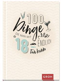 100 Dinge, die man mit 18 endlich tun kann von Groh Redaktionsteam