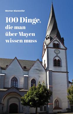 100 Dinge, die man über Mayen wissen muss von Blasweiler,  Werner