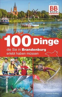100 Dinge, die Sie in Brandenburg erlebt haben müssen von Rickling,  Matthias