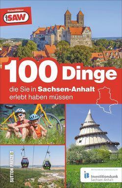 100 Dinge, die sie in Sachsen-Anhalt erlebt haben müssen, die 100 besten Ausflugstipps für Sachsen-Anhalt, zusammengestellt von den Radio SAW-Hörern von Leppek,  Sabine, Radio SAW