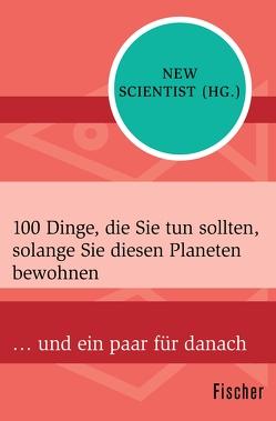 100 Dinge, die Sie tun sollten, solange Sie diesen Planeten bewohnen von New Scientist, Vogel,  Sebastian