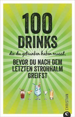 100 Drinks die du getrunken haben musst bevor du nach dem letzten Strohhalm greifst von Wiesmaier,  Regina