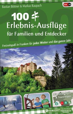 100 Erlebnis-Ausflüge für Familien und Entdecker von Böttner,  Bastian, Raupach,  Markus