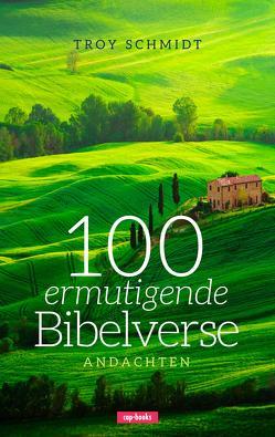 100 ermutigende Bibelverse – Andachten von Schmidt,  Troy
