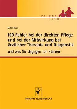 100 Fehler bei der direkten Pflege und bei der Mitwirkung bei ärztlicher Therapie und Diagnostik von Häse,  Dörte