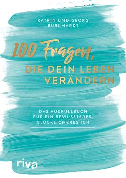 100 Fragen, die dein Leben verändern von Burkhardt,  Georg, Burkhardt,  Katrin