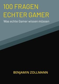 100 Fragen Echter Gamer von Zollmann,  Benjamin