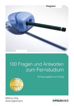100 Fragen und Antworten zum Fernstudium von Jung,  Markus, Oppermann,  Anne