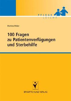 100 Fragen zu Patientenverfügungen und Sterbehilfe von Weber,  Martina