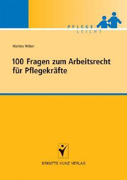 100 Fragen zum Arbeitsrecht für Pflegekräfte von Weber,  Martina
