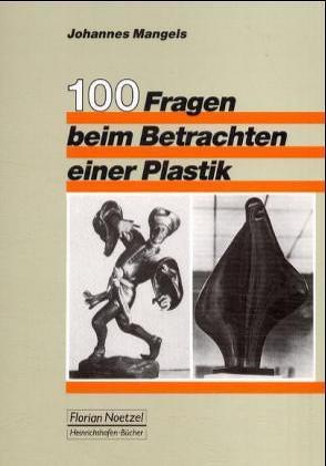 100 Fragen zum Betrachten einer Plastik von Mangels,  Johannes
