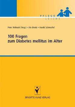 100 Fragen zum Diabetes mellitus im Alter von Brode,  Ute, Schmechel,  Harald, Walosek,  Peter