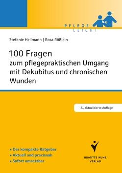 100 Fragen zum pflegepraktischen Umgang mit Dekubitus und chronischen Wunden von Hellmann,  Stefanie, Rößlein,  Rosa