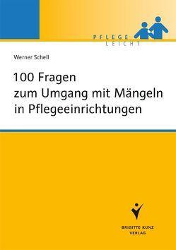 100 Fragen zum Umgang mit Mängeln in Pflegeeinrichtungen von Schell,  Werner