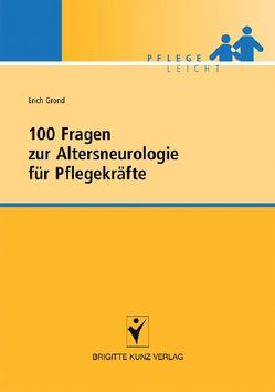 100 Fragen zur Altersneurologie für Pflegekräfte von Grond,  Erich