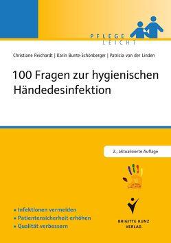 100 Fragen zur hygienischen Händedesinfektion von Bunte-Schönberger,  Karin, Reichardt,  Christiane, van der Linden,  Patricia