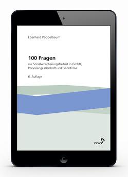 100 Fragen zur Sozialversicherungsfreiheit in GmbH, Personengesellschaft und Einzelfirma von Poppelbaum,  Eberhard