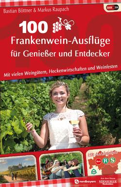 100 Frankenwein-Ausflüge für Genießer und Entdecker von Böttner,  Bastian, Raupach,  Markus