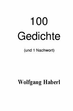 100 Gedichte (und 1 Nachwort) von Haberl,  Wolfgang