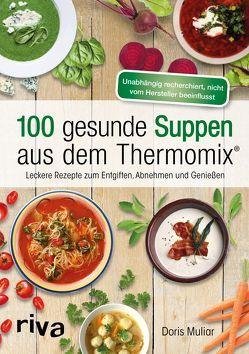 100 gesunde Suppen aus dem Thermomix® von Muliar,  Doris