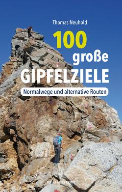 100 große Gipfelziele von Neuhold,  Thomas