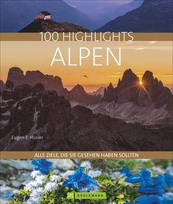 100 Highlights Alpen von Hüsler,  Eugen E., Kostner,  Manfred, Kürschner,  Iris, Ritschel,  Bernd