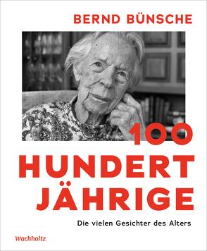 100 Hundertjährige von Bünsche,  Bernd