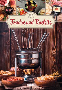 100 Ideen Fondue und Raclette von garant Verlag GmbH