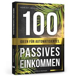 100 Ideen für automatisiertes, passives Einkommen von Perner,  Marco