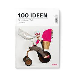100 Ideen für eine bessere Welt von Fink,  Michael, Malende,  Uli