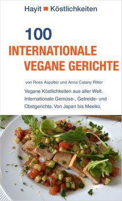 100 internationale vegane Gerichte von Aspalter,  Rosa, Catany Ritter,  Anna, Hayit,  Ertay