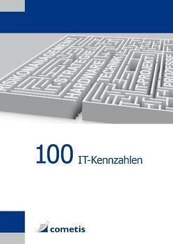 100 IT-Kennzahlen von Gabriel,  Andreas, Habersetzer,  Ludwig, Herberhold,  Carlotta, Jaugstetter,  Christoph, Thome,  Rainer