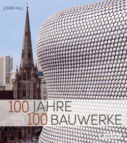 100 Jahre : 100 Bauwerke von Hill,  John