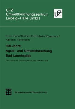 100 Jahre Agrar- und Umweltforschung Bad Lauchstädt von Bahn,  Erwin, Eich,  Dietrich, Körschens,  Martin, Pfefferkorn,  Albrecht