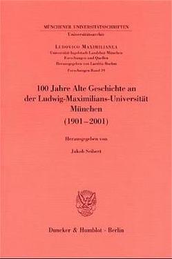 100 Jahre Alte Geschichte an der Ludwig-Maximilians-Universität München (1901-2001). von Seibert,  Jakob