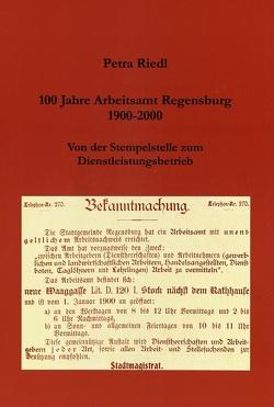 100 Jahre Arbeitsamt Regensburg 1900-2000 von Riedl,  Petra, Walzel,  Hans W