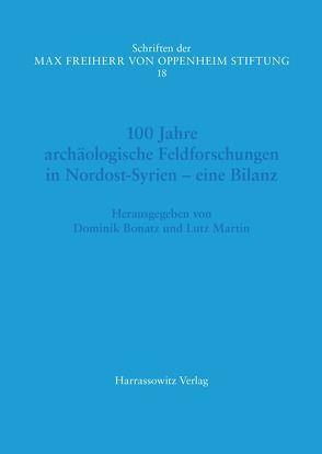 100 Jahre archäologische Feldforschungen in Nordost-Syrien –eine Bilanz von Bonatz,  Dominik, Martin,  Lutz