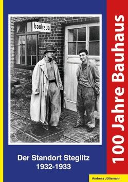 100 Jahre Bauhaus. Der Standort Steglitz 1932-1933 von Jüttemann,  Andreas