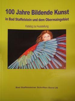 100 Jahre Bildende Kunst in Bad Staffelstein und dem Obermaingebiet von Hacker,  Hermann H, Koecheler,  Anton
