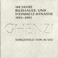 100 Jahre Bildhauer- und Steinmetz-Dynastie 1903-2003 – Ghenzi von Al'Leu