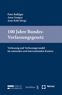 100 Jahre Bundes-Verfassungsgesetz von Bußjäger,  Peter, Gamper,  Anna, Kahl,  Arno