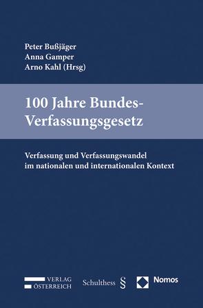 100 Jahre Bundesverfassungsgesetz von Bußjäger,  Peter, Gamper,  Anna, Kahl,  Arno