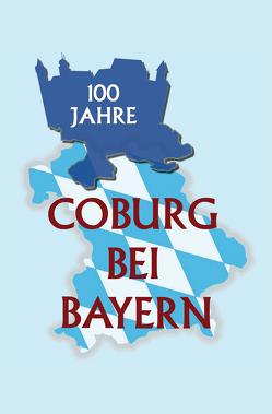 100 Jahre Coburg bei Bayern von Wolz,  Alexander