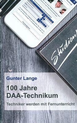 100 Jahre DAA-Technikum von Lange,  Günter