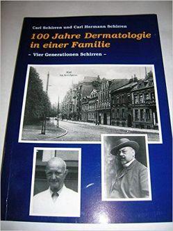 100 Jahre Dermatologie in der Familie von Schirren,  Carl