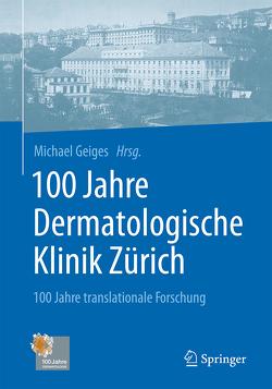 100 Jahre Dermatologische Klinik Zürich von Burg,  Günter, Frey-Blanc,  Catherine, Geiges,  Michael