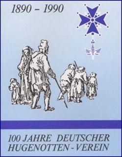100 Jahre Deutscher Hugenotten-Verein. 1890-1990 von Desel,  Jochen, Dölemeyer,  Barbara, Fuhrich-Grubert,  Ursula, Mogk,  Walter